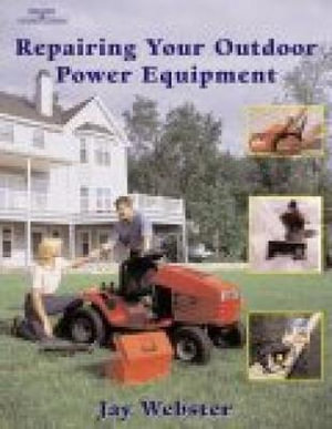 Repairing Your Outdoor Power Equipment - Jay Webster