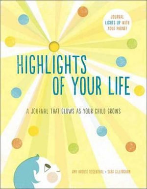 Highlights of Your Life : A Journal That Glows as Your Child Grows - Amy Krouse Rosenthal