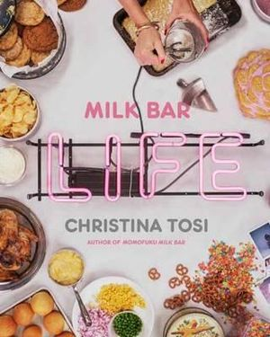 Milk Bar Life : Recipes and Stories - Christina Tosi