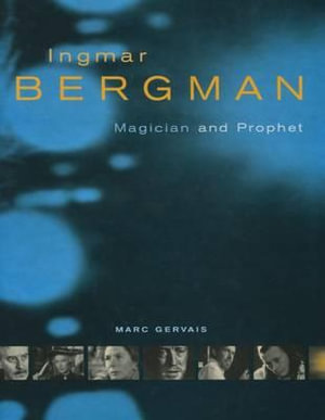 Ingmar Bergman : Magician and Prophet - Marc Gervais