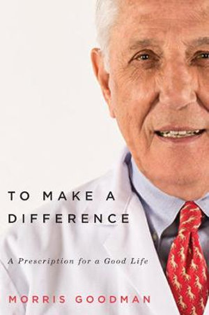 To Make a Difference : A Prescription for a Good Life - Morris Goodman
