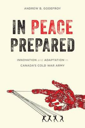 In Peace Prepared : Innovation and Adaptation in Canada's Cold War Army - Andrew B. Godefroy