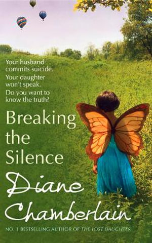 Breaking the Silence : Your husband commits suicide - your daughter won't speak - do you want to know the truth? - Diane Chamberlain