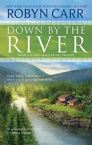 Down by the River : Grace Valley Trilogy - Robyn Carr