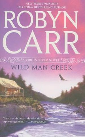 Wild Man Creek : Virgin River Series : Book 12 - Robyn Carr