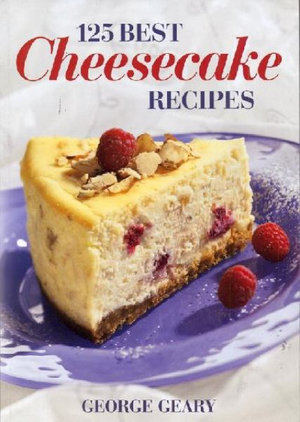 125 Best Cheesecake Recipes : 125 Best - George Geary