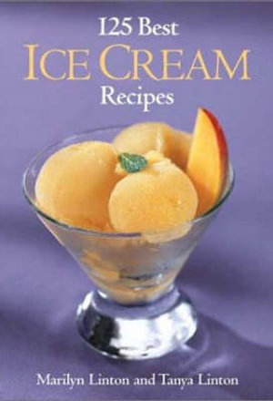 125 Best Ice Cream Recipes - Marilyn Linton