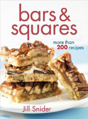 Bars and Squares : More Than 200 Recipes - Jill Snyder
