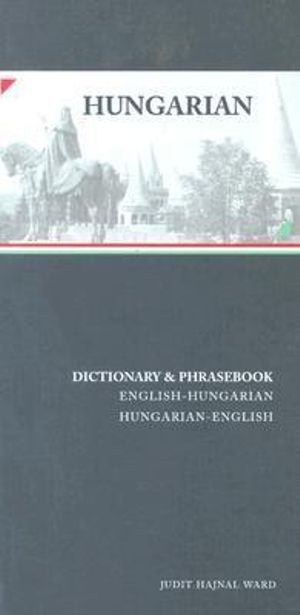 Hungarian-English/English-Hungarian Dictionary and Phrasebook - Judit Hajnal Ward