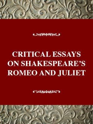 Critical Essays on Shakespeare's Romeo and Juliet : William Shakespeare's Romeo and Juliet - J.A. Porter