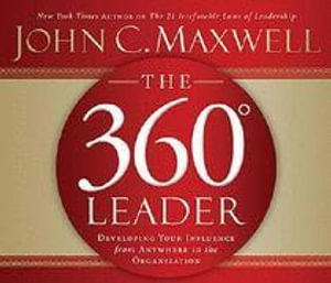 The 360 Degree Leader : Developing Your Influence from Anywhere in the Organization - John C Maxwell