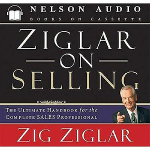 Ziglar on Selling : The Ultimate Handbook for the Complete Sales Professional - Zig Ziglar