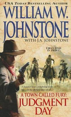 A Town Called Fury: Judgement Day William W. Johnstone and J. A. Johnstone