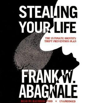 Stealing Your Life : The Ultimate Identity Theft Prevention Plan - Frank W Abagnale