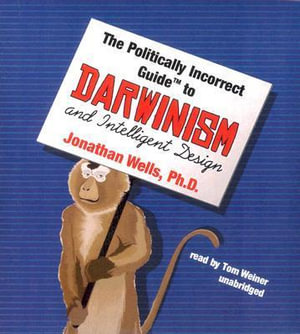 Politically Incorrect Guide to Darwin and Intelligent Design - Professor Jonathan Wells