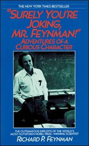 Surely You're Joking, Mr. Feynman : Adventures of a Curious Character - Richard Phillips Feynman