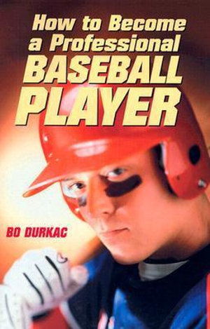 How to Become a Professional Baseball Player Bo Durkac