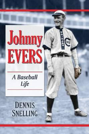 Johnny Evers : A Baseball Biography - Dennis Snelling