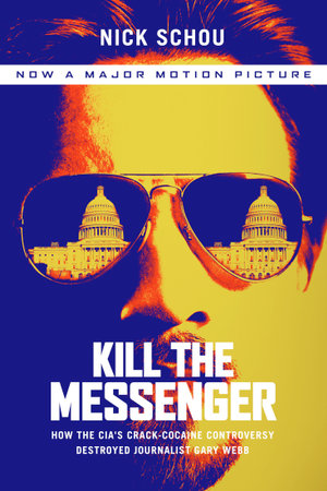Kill the Messenger : How the CIA's Crack-Cocaine Controversy Destroyed Journalist Gary Webb - Nick Schou