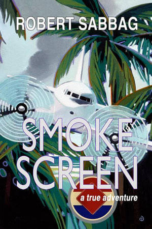 Smokescreen : A True Adventure - Robert Sabbag