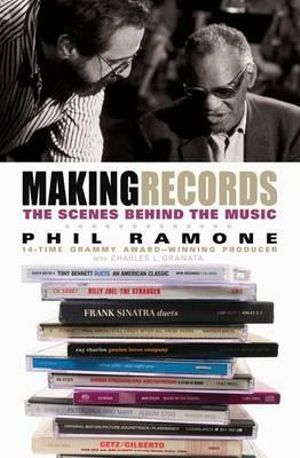 Making Records : The Scenes Behind the Music - Phil Ramone