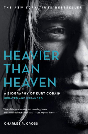 Heavier Than Heaven : A Biography of Kurt Cobain - Charles R. Cross