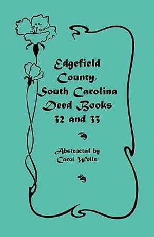 Edgefield County, South Carolina: Deed Books 32 and 33 Carol Wells