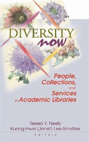 Diversity Now : People, Collections, and Services in Academic Libraries - Kuang-Hwei Lee-Smeltzer
