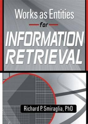 Works as Entities for Information Retrieval - Richard P. Smiraglia