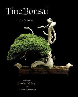 Fine Bonsai : Art and Nature : Deluxe Slipcased Edition - Jonathan M. Singer