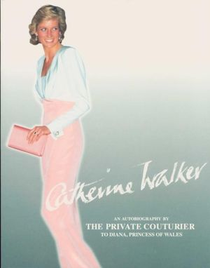 Catherine Walker : An Autobiography By The Private Couturier To Diana, Princess Of Wales - Catherine Walker