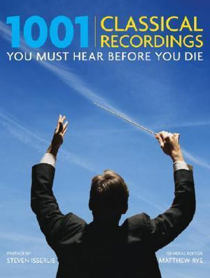 1001 Classical Recordings You Must Hear Before You Die - Matthew Rye