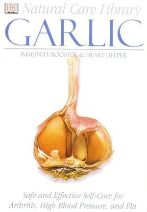 Natural Care Library : Garlic : Immunity Booster and Heart Helper - Stephanie Pedersen