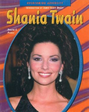 Shania Twain : Overcoming Adversity - Dwayne E. Pickels