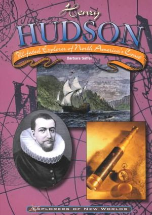 Henry Hudson : Ill-Fated Explorer of North America's Coast : Explorers of New Worlds - Barbara Saffer