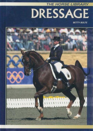 Dressage : The Horse Library - Betty Bolte