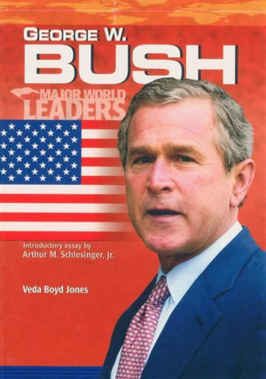 George W. Bush : Major World Leaders - Veda Boyd Jones