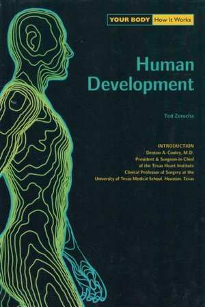 Human Development : Your Body : How It Works - Ted Zerucha