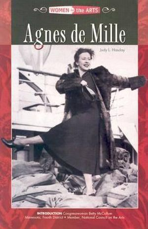Agnes de Mille-Dancer : Women in the Arts - Judy L. Hasday