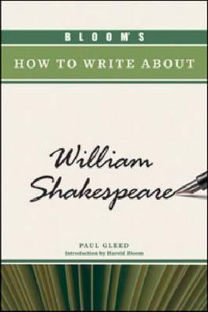 Bloom's How to Write About William Shakespeare : Bloom's How to Write About - Paul Gleed