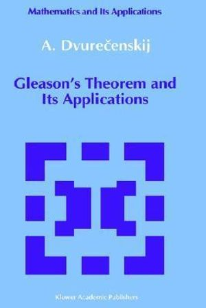 Gleason's Theorem and Its Applications : Law and Philosophy Library - A. Dvurecenskij