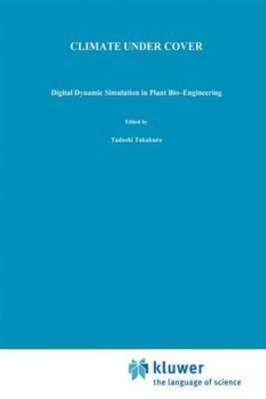 Climate Under Cover : Digital Dynamic Simulation in Plant Bio-Engineering - T. Takakura