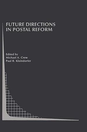 Future Directions in Postal Reform - Michael A. Crew