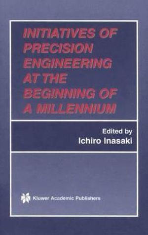 Initiatives of Precision Engineering at the Beginning of a Millennium - Ichiro Inasaki