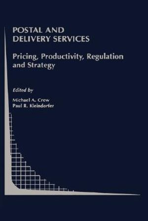 Postal and Delivery Services : Pricing, Productivity, Regulation and Strategy - Michael A. Crew
