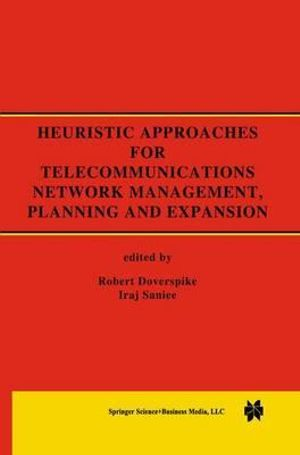 Heuristic Approaches for Telecommunications Network Management, Planning and Expansion : A Special Issue of the Journal of Heuristics - Robert Doverspike