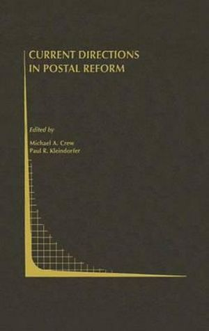 Current Directions in Postal Reform : Topics in Regulatory Economics and Policy - Michael A. Crew