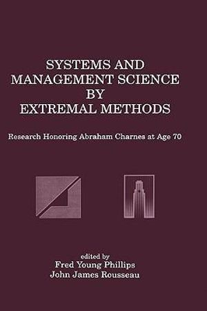 Systems and Management Science by Extremal Methods : Research Honoring Abraham Charnes at Age 70 :  Research Honoring Abraham Charnes at Age 70 - Fred Young Phillips