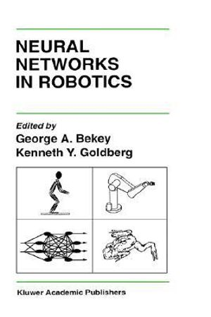 Neural Networks in Robotics : The Springer International Series in Engineering and Computer Science - George A. Bekey