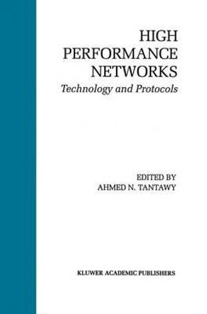 High Performance Networks : Technology and Protocols :  Technology and Protocols - Ahmed N. Tantawy